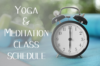 Yoga and Meditation Class Schedule